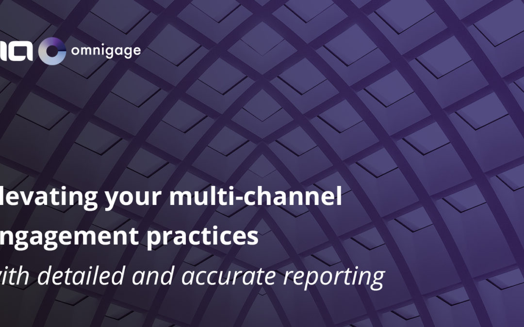 Elevating Multi-Channel Engagement Practices – Part 3: Detailed and Accurate Reporting