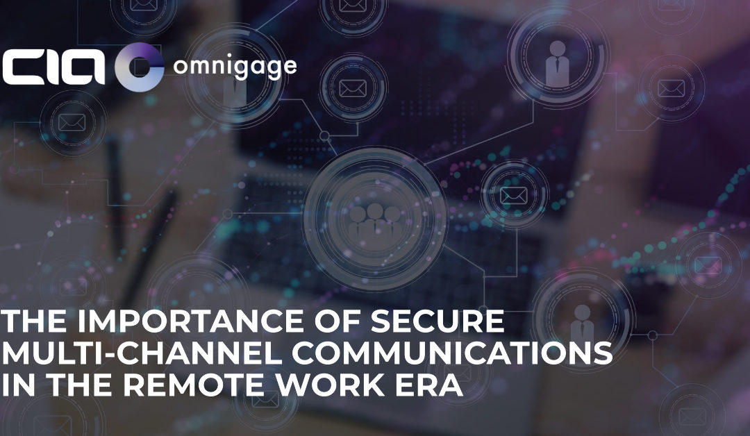 The Importance of Secure Multi-Channel Communications in the Remote Work Era