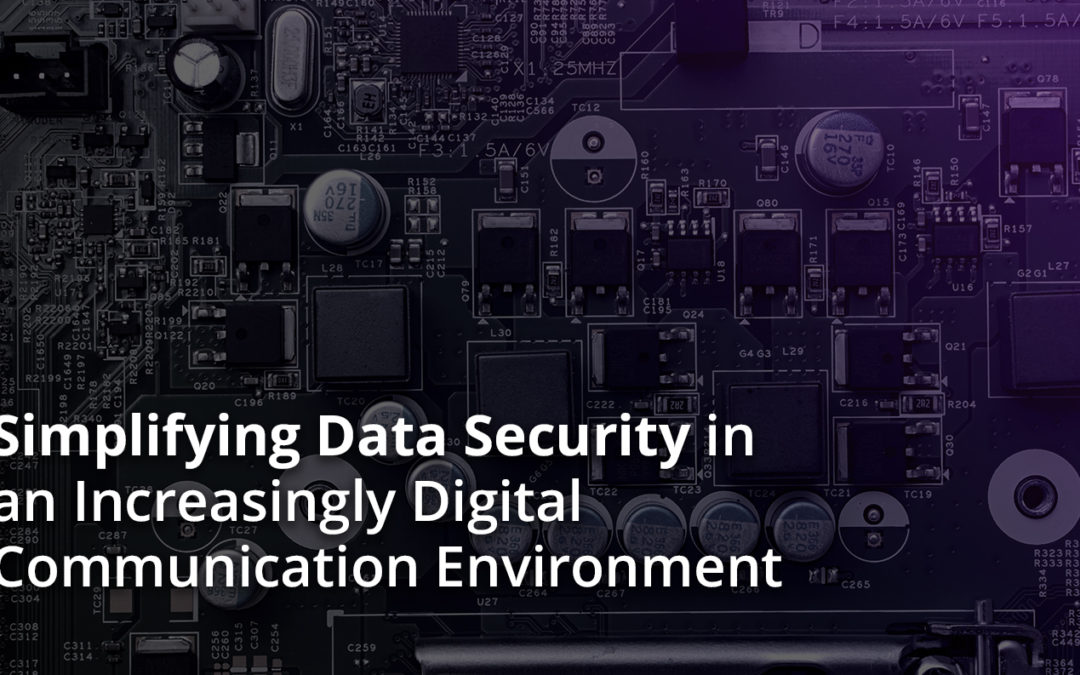 Simplifying Data Security in an Increasingly Digital Communication Environment